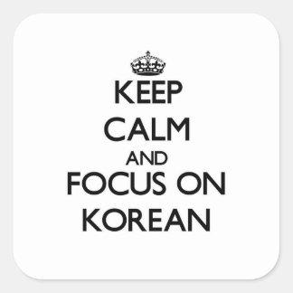 Håll lugn och fokusera på korean fyrkantigt klistermärke