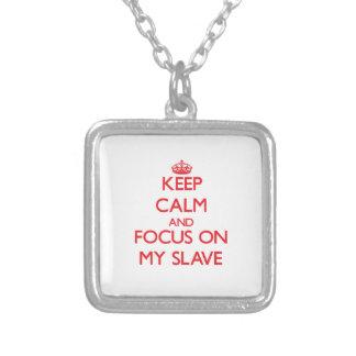 Håll lugn och fokusera på mitt slav-