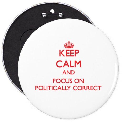 Håll lugn och fokusera på politiskt korrekt knappar med nål