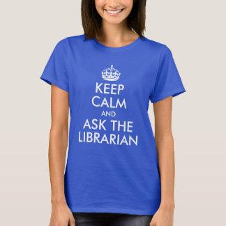 Håll lugn och fråga bibliotekarien tee shirts