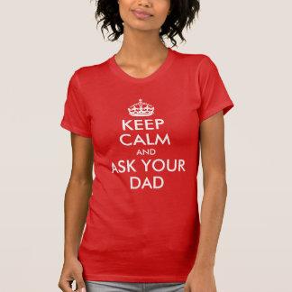Håll lugn och fråga din pappa tee shirts