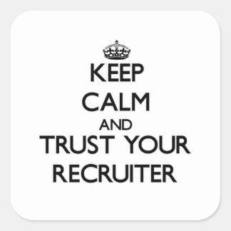 Håll lugn och lita på din rekryterare fyrkantigt klistermärke