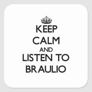 Håll lugn och lyssna till Braulio Fyrkantigt Klistermärke