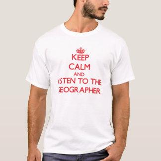 Håll lugn och lyssna till geografen t shirts