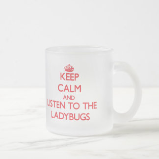 Håll lugn och lyssna till nyckelpigorna frostad glas mugg