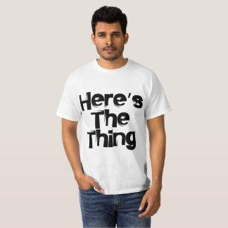 Här är saken tee shirts
