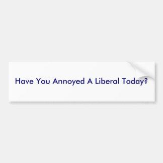 Har du förargat en liberal person i dag? bildekal