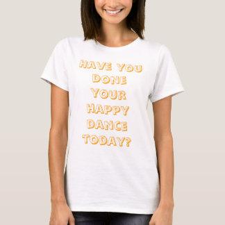 Har du gjort din lyckliga dans i dag? t shirt