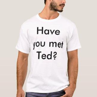 Har du mött Ted? Tshirts