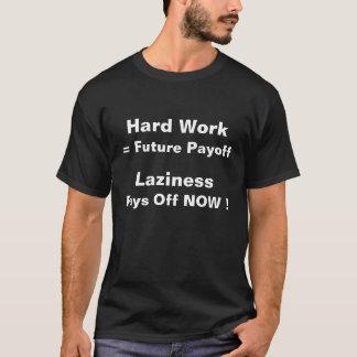 Hårt arbete = framtida avräkning, Laziness, T Shirt