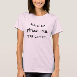 Hårt - till - behaga… bara dig kan försök t-shirt