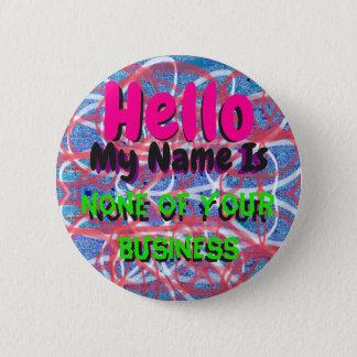 Hejen mitt namn är ingen av din affär klämmer fast standard knapp rund 5.7 cm