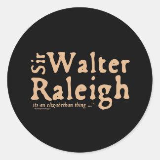 Herr Walter Raleigh: det är en Elizabethan sak Runt Klistermärke