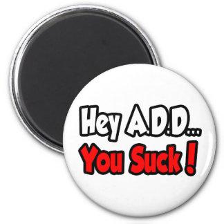 Hey A.D.D,… som du suger! Magneter För Kylskåp
