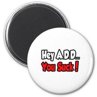 Hey A.D.D,… som du suger! Magnet För Kylskåp