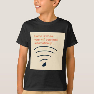Home is where wifi connects tshirts