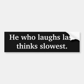 Honom som skrattar långsammast sist funderare. Kli Bildekaler