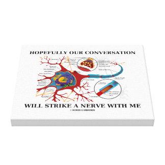 Hopefully vår konversation ska strejka en nerv canvastryck