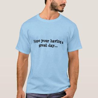 Hoppas ditt ha en underbar dag… t shirt