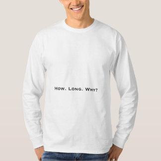 Hur. Long. Varför? Tee Shirt