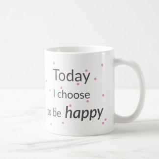 I dag väljer jag att vara den lyckliga muggen kaffemugg