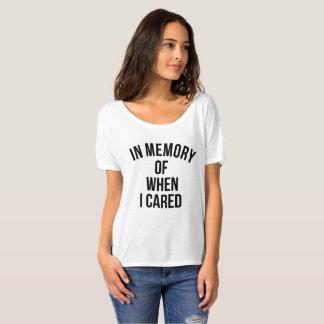 I minne av, när jag att bry sig t shirt