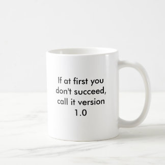 If at first you don't succeed, call it version 1.0 kaffemugg