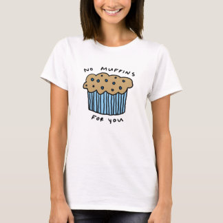Inga muffiner för dig tshirts