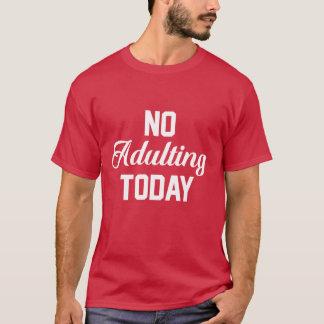 Ingen Adulting i dag rolig T-tröja T Shirt
