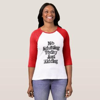 Ingen Adulting som lurar precis Tee Shirt