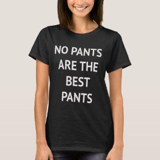 Ingen byxor är den bäst byxor t-shirt