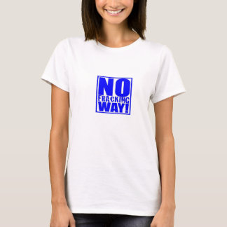 Ingen Fracking långt! [Blått på vit] Tee Shirt