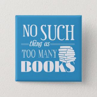 Ingen sådan sak som för många bokar standard kanpp fyrkantig 5.1 cm