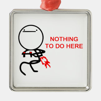 Ingenting att göra här - meme julgransprydnad metall