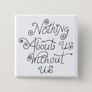 ingenting om oss utan oss standard kanpp fyrkantig 5.1 cm