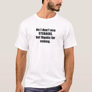 Inget använder jag inte steroider utan tack för t-shirts