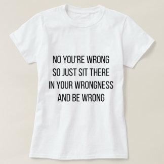 Inget är du fel t-shirts