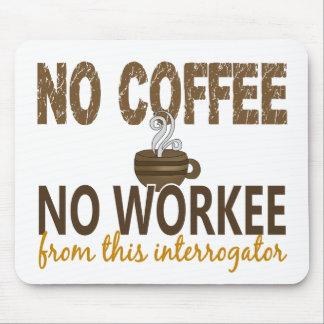 Inget kaffe ingen Workee Interrogator Musmatta