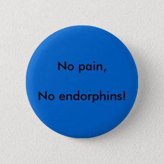 Inget smärta, inga endorphins! standard knapp rund 5.7 cm