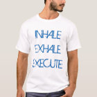 Inhale Exhale Execute T Shirt