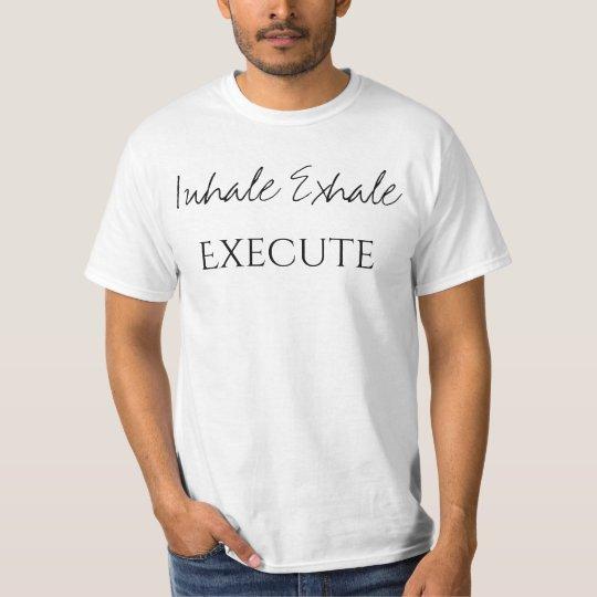 Inhale Exhale Execute Tee