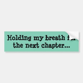 Innehav min andedräkt för det nästa kapitlet… bildekal