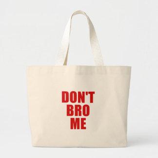 Inte gör Bro mig Tote Bag