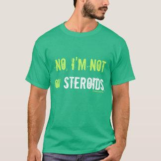 Inte I-förmiddag inte på steroids. T-shirt