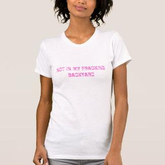 INTE I MIN FRACKING-TRÄDGÅRDT-tröja T-shirt