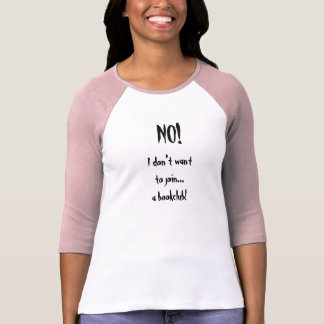 INTE! Jag önskar inte att gå med en bookclub! Tee Shirts