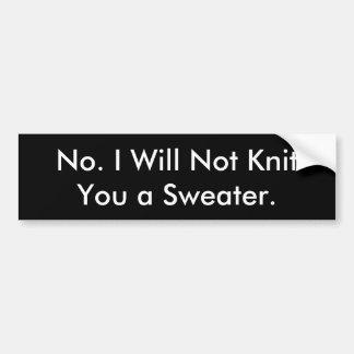 Inte. Jag ska inte sticka dig en sweater. Bildekal
