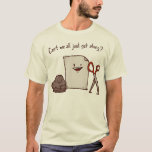 Inte kan vi all precis få along? Skjorta T Shirts