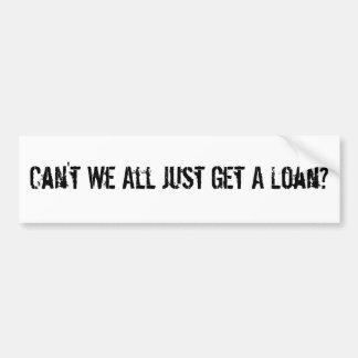 Inte kan vi All precis få ett lån? Bildekal