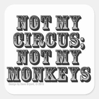 Inte min cirkus; inte min apor fyrkantigt klistermärke